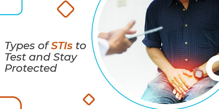 Different Types of STIs to Test and Stay Protected